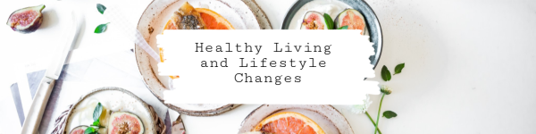 Healthy Living and Lifestyle Changes